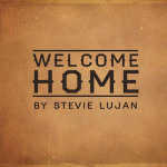 Stevie Lujan Welcome Home
